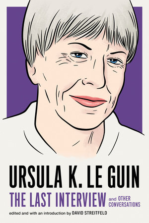 Ursula K. Le Guin: The Last Interview