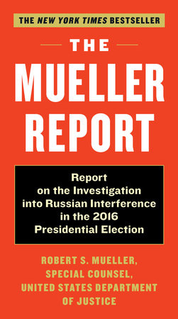 The Mueller Report by Robert S. Mueller, III and Special Counsel's Office Dept of Justice