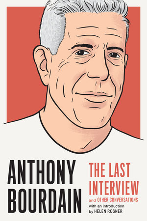 Anthony Bourdain: The Last Interview by Anthony Bourdain