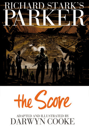 Richard Stark's Parker: The Score by Richard Stark and Darwyn Cooke