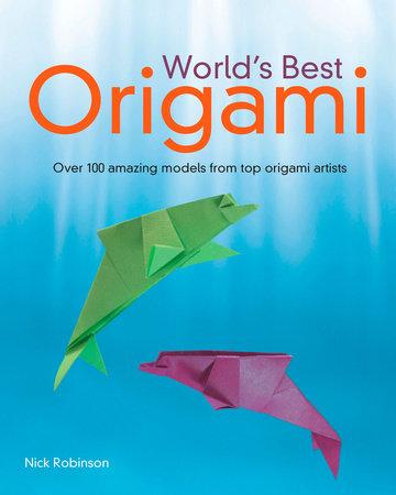 Worlds Best Origami By Nick Robinson Penguinrandomhouse