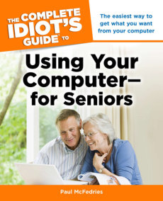 The Complete Idiot's Guide to Using Your Computer - for Seniors