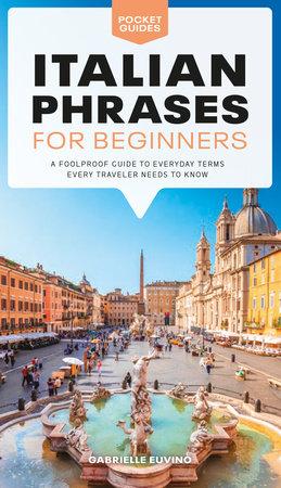 Italian Phrases For Beginners By Gabrielle Euvino 9781615649846 Penguinrandomhouse Com Books
