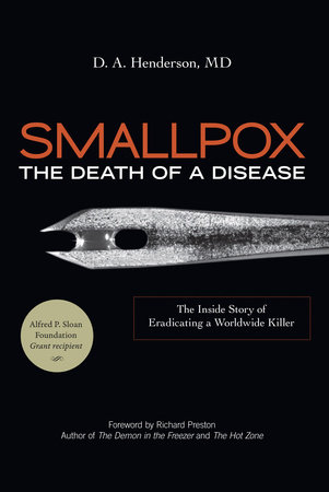 Smallpox: The Death of a Disease by D. A. Henderson, M.D.
