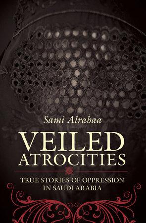 Veiled Atrocities by Sami Alrabaa