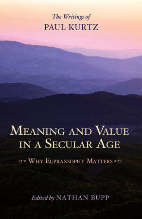 Meaning and Value in a Secular Age by Paul Kurtz