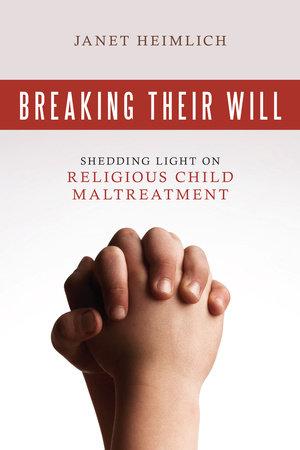 Breaking Their Will by Janet Heimlich