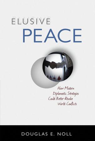 Elusive Peace by Douglas E. Noll