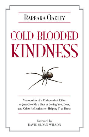 Cold-Blooded Kindness by Barbara Oakley, PhD