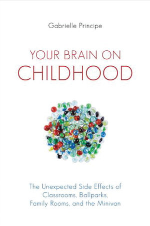 Your Brain on Childhood by Gabrielle Principe