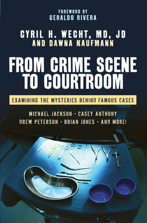 From Crime Scene to Courtroom by Cyril H. Wecht, M.D. J.D. and Dawna Kaufmann