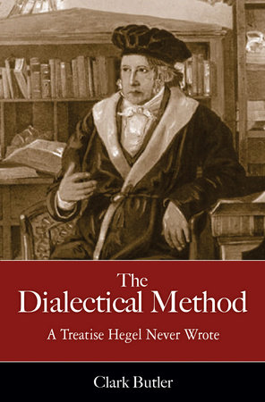 The Dialectical Method by Clark Butler
