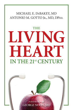 The Living Heart in the 21st Century by Michael E. Debakey, Ph.D. and Antonio M. Gotto, Jr., M.D.