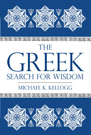 The Greek Search for Wisdom by Michael K. Kellogg