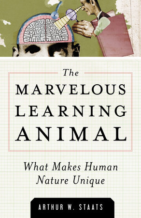 The Marvelous Learning Animal by Arthur W. Staats