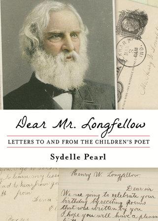 Dear Mr. Longfellow by Sydelle Pearl