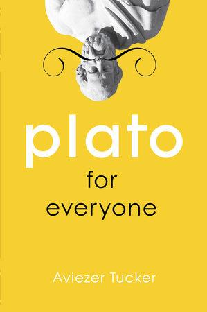 Plato for Everyone by Aviezer Tucker