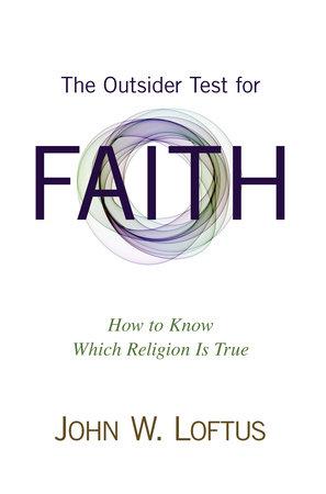 The Outsider Test for Faith by John W. Loftus
