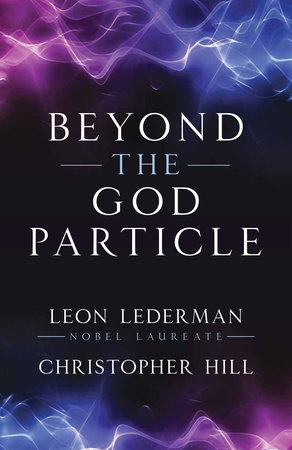 Beyond the God Particle by Leon M. Lederman and Christopher T. Hill