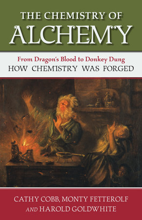 The Chemistry of Alchemy by Cathy Cobb, Monty Fetterolf and Harold Goldwhite