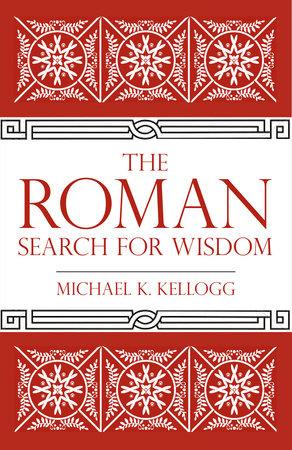 The Roman Search for Wisdom by Michael K. Kellogg