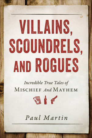 Villains, Scoundrels, and Rogues by Paul Martin