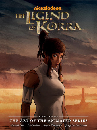 The Legend of Korra: The Art of the Animated Series Book One - Air by Michael Dante DiMartino, Various Artists