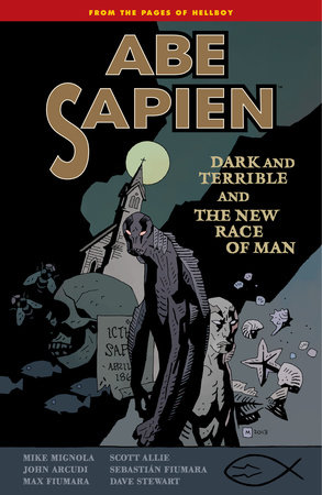 Abe Sapien Volume 3: Dark and Terrible and the New Race of Man by Mike Mignola