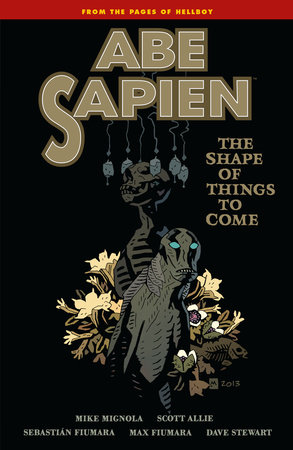 Abe Sapien Volume 4: The Shape of Things to Come by Mike Mignola and Scott Allie