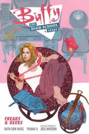 Buffy: The High School Years- Freaks & Geeks by Faith Erin Hicks, writer; Yishan Li, line art; Joss Whedon, creator