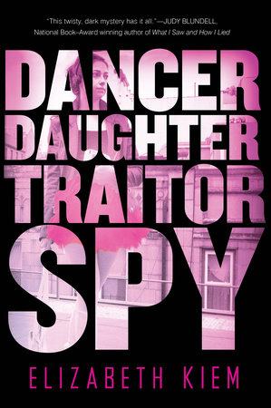 Dancer, Daughter, Traitor, Spy by Elizabeth Kiem