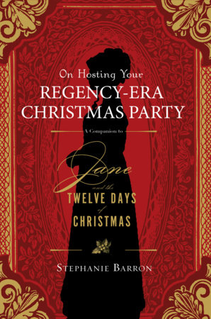 On Hosting Your Regency-Era Christmas Party: A Companion to Jane and the TwelveDays of Christmas
