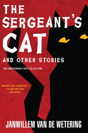 The Sergeants Cat By Janwillem Van De Wetering 9781616956981 Penguinrandomhousecom Books