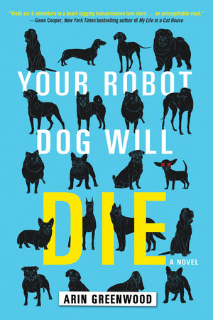 Your Robot Dog Will Die by Arin Greenwood