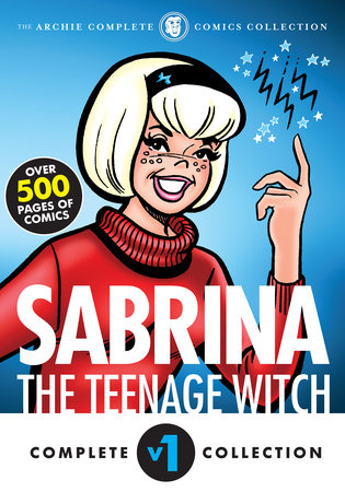 The Complete Sabrina the Teenage Witch: 1962-1971 by Archie Superstars
