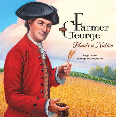 Farmer George Plants a Nation by Peggy Thomas