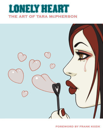 Lonely Heart: The Art of Tara McPherson Volume 1