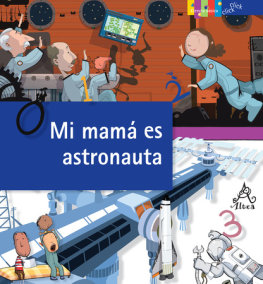 Mi mama es astronauta / My Mom is an Astronaut: The Job of Space Exploration