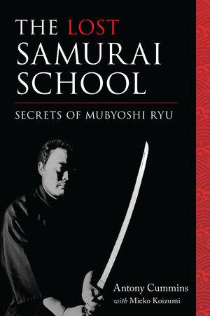 The Lost Samurai School by Antony Cummins and Mieko Koizumi