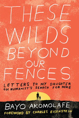 These Wilds Beyond Our Fences by Bayo Akomolafe