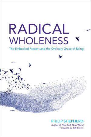 Radical Wholeness by Philip Shepherd