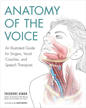 Anatomy of the Voice by Theodore Dimon Jr