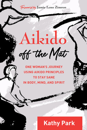 Aikido Off the Mat by Kathy Park