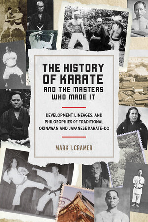 The History of Karate and the Masters Who Made It by Mark I. Cramer