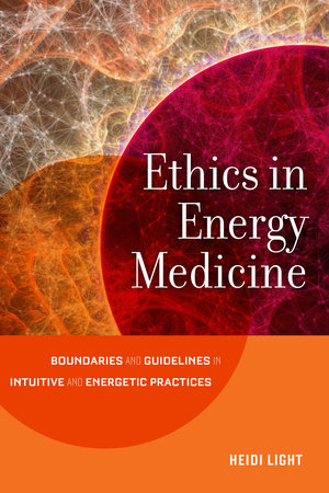 Ethics in Energy Medicine by Heidi Light