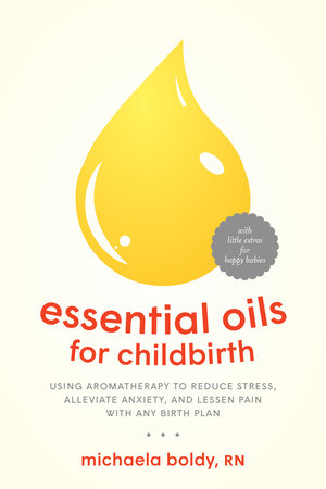 Essential Oils for Childbirth by Michaela Boldy