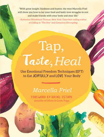 Tap, Taste, Heal by Marcella Friel