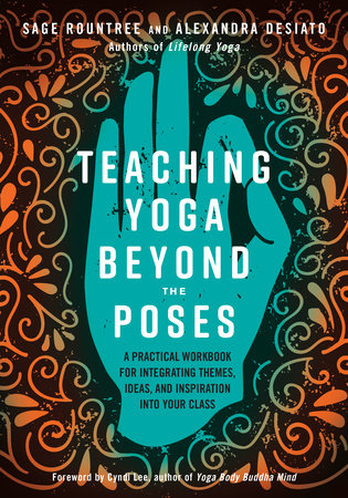 Teaching Yoga Beyond the Poses by Sage Rountree and Alexandra DeSiato