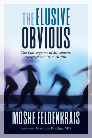 The Elusive Obvious by Moshe Feldenkrais