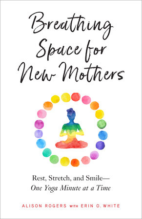 Breathing Space for New Mothers by Alison Rogers and Erin O. White